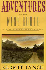 """Adventures on the Wine Route: A Wine Buyer's Tour of France"" by Kermit Lynch"