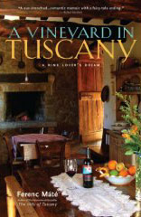 A Vineyard in Tuscany: A Wine Lover's Dream by Ferenc Máté